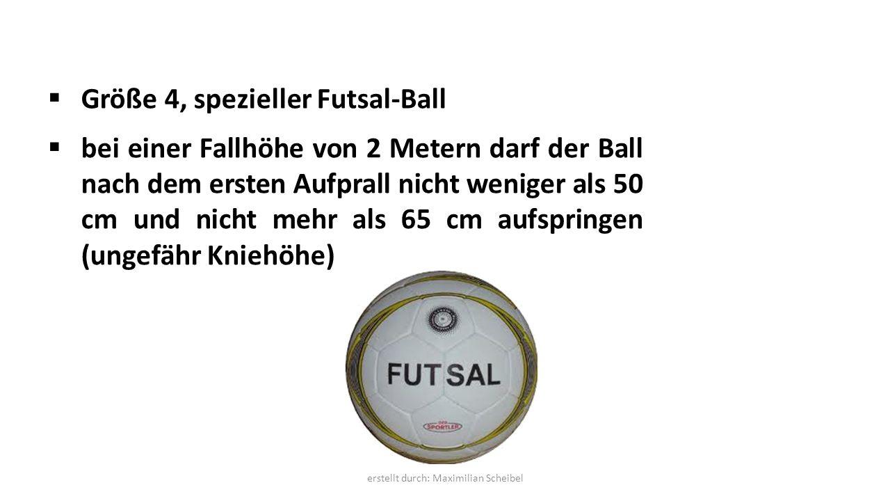 Größe 4, spezieller Futsal-Ball  bei einer Fallhöhe von 2 Metern darf der Ball nach dem ersten Aufprall nicht weniger als 50 cm und nicht mehr als 65 cm aufspringen (ungefähr Kniehöhe) erstellt durch: Maximilian Scheibel