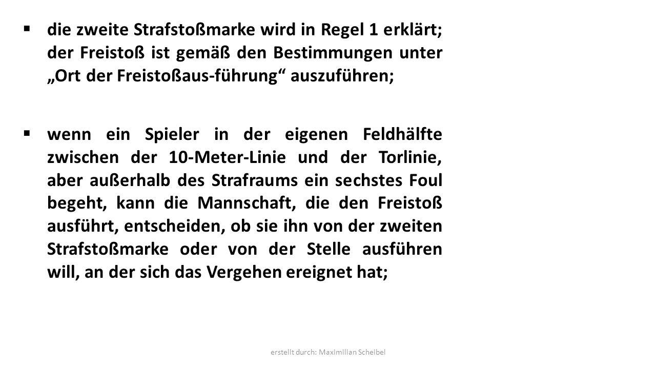 """ die zweite Strafstoßmarke wird in Regel 1 erklärt; der Freistoß ist gemäß den Bestimmungen unter """"Ort der Freistoßaus-führung"""" auszuführen;  wenn e"""