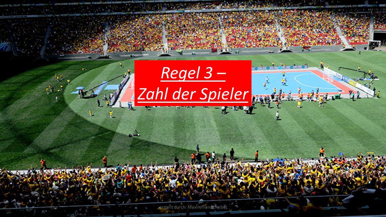 Regel 3 – Zahl der Spieler erstellt durch: Maximilian Scheibel