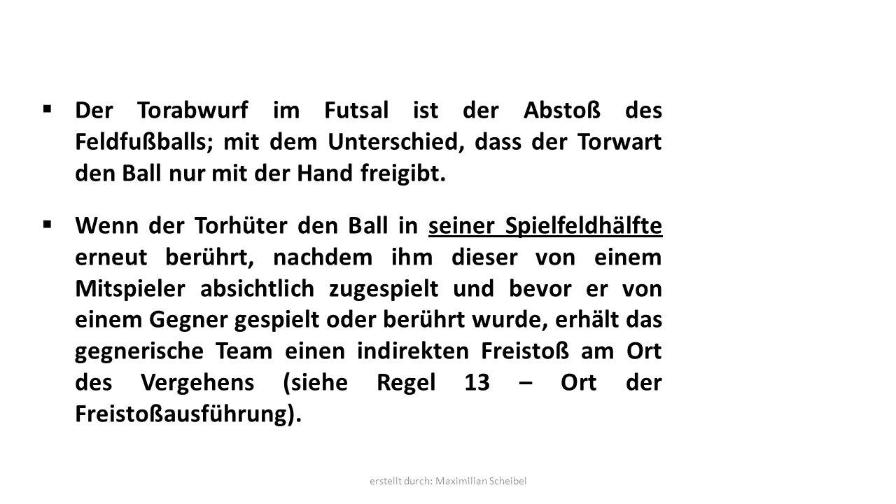  Der Torabwurf im Futsal ist der Abstoß des Feldfußballs; mit dem Unterschied, dass der Torwart den Ball nur mit der Hand freigibt.