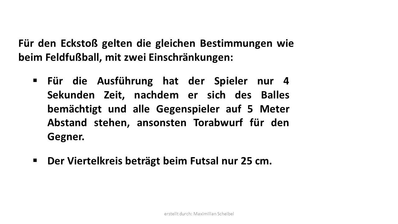 Für den Eckstoß gelten die gleichen Bestimmungen wie beim Feldfußball, mit zwei Einschränkungen:  Für die Ausführung hat der Spieler nur 4 Sekunden Z