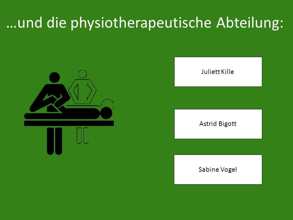 …und die physiotherapeutische Abteilung: Elisabeth Kevorkian Magdalena Ihle Astrid Bigott Silke Berghof Cornelia WeberJuliett Kille Sabine Vogel