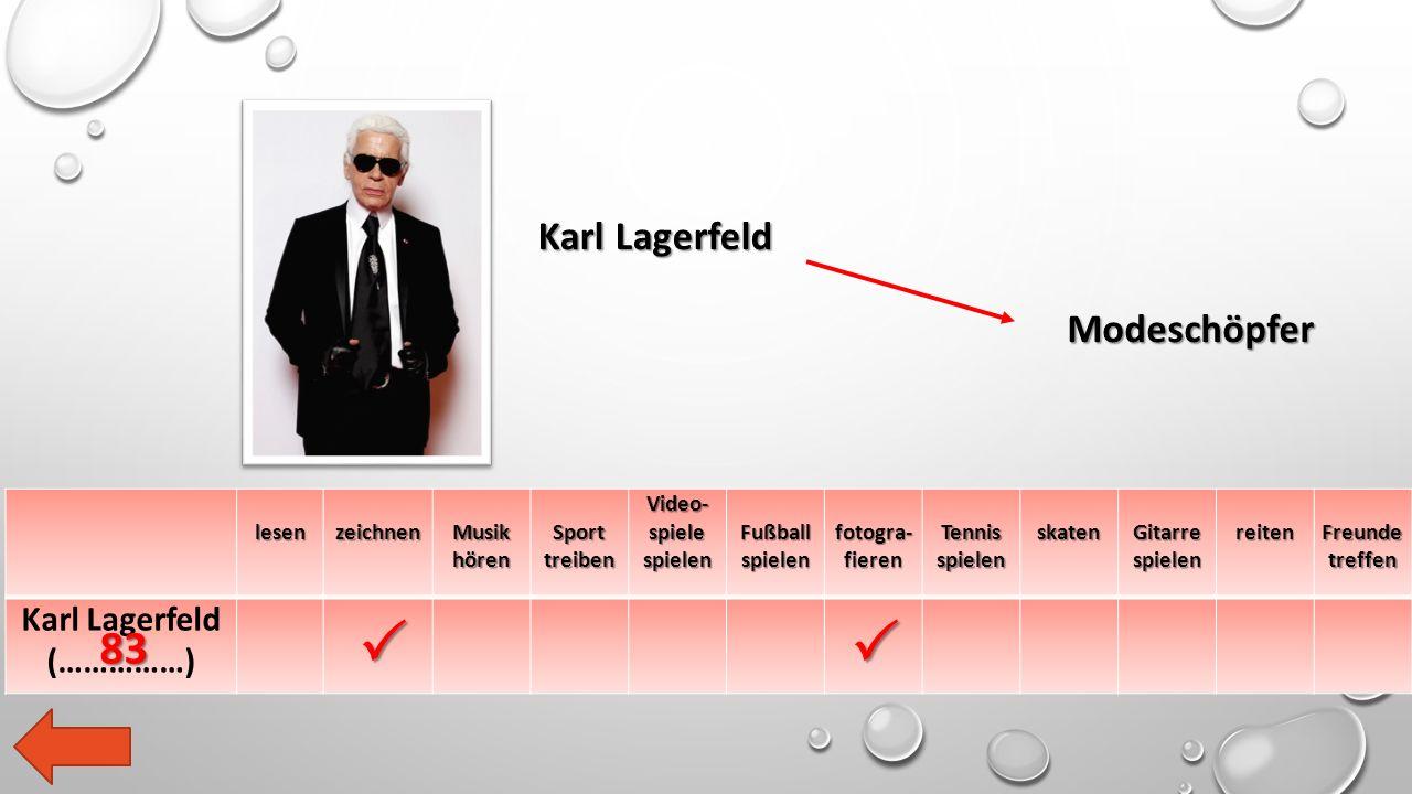 lesen zeichnen Musik hören Sport treiben Video- spiele spielen Fußball spielen fotogra- fieren Tennis spielen skaten Gitarre spielen reiten Freunde treffen Karl Lagerfeld (……………) Karl Lagerfeld Modeschöpfer   83