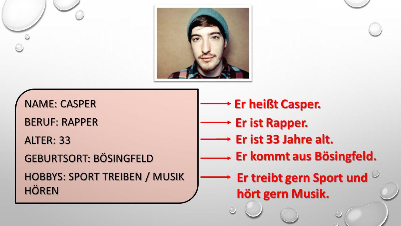NAME: CASPER BERUF: RAPPER ALTER: 33 GEBURTSORT: BÖSINGFELD HOBBYS: SPORT TREIBEN / MUSIK HÖREN Er heißt Casper.