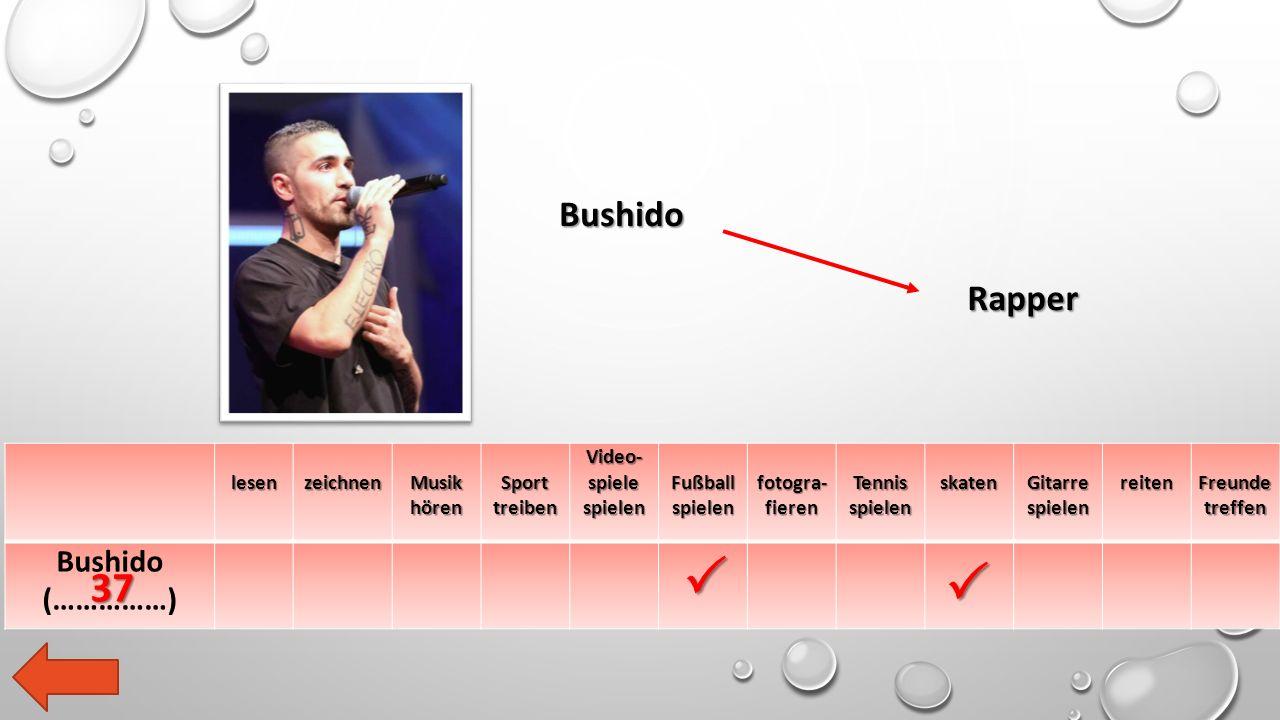 lesen zeichnen Musik hören Sport treiben Video- spiele spielen Fußball spielen fotogra- fieren Tennis spielen skaten Gitarre spielen reiten Freunde treffen Bushido (……………) Bushido Rapper   37