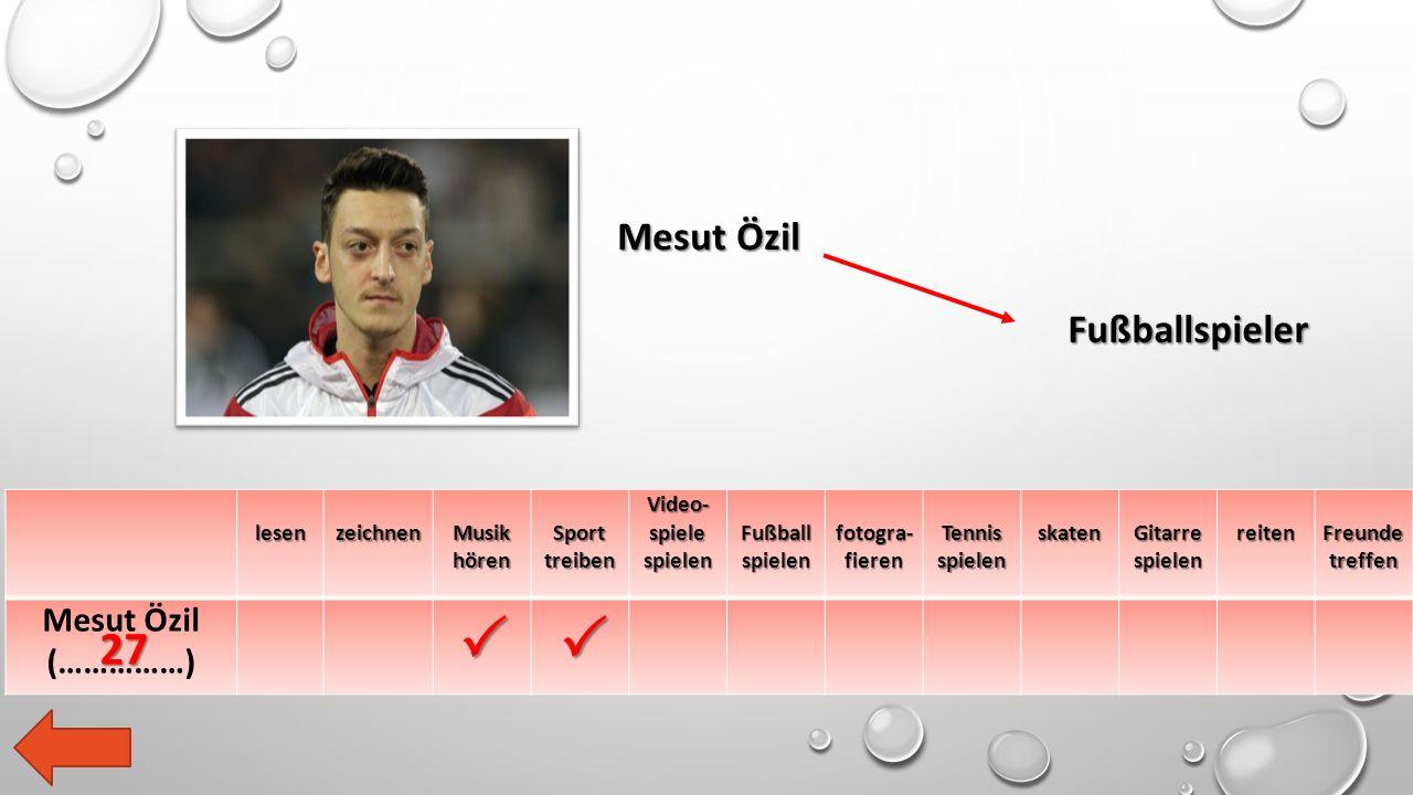lesen zeichnen Musik hören Sport treiben Video- spiele spielen Fußball spielen fotogra- fieren Tennis spielen skaten Gitarre spielen reiten Freunde treffen Mesut Özil (……………) Mesut Özil Fußballspieler   27
