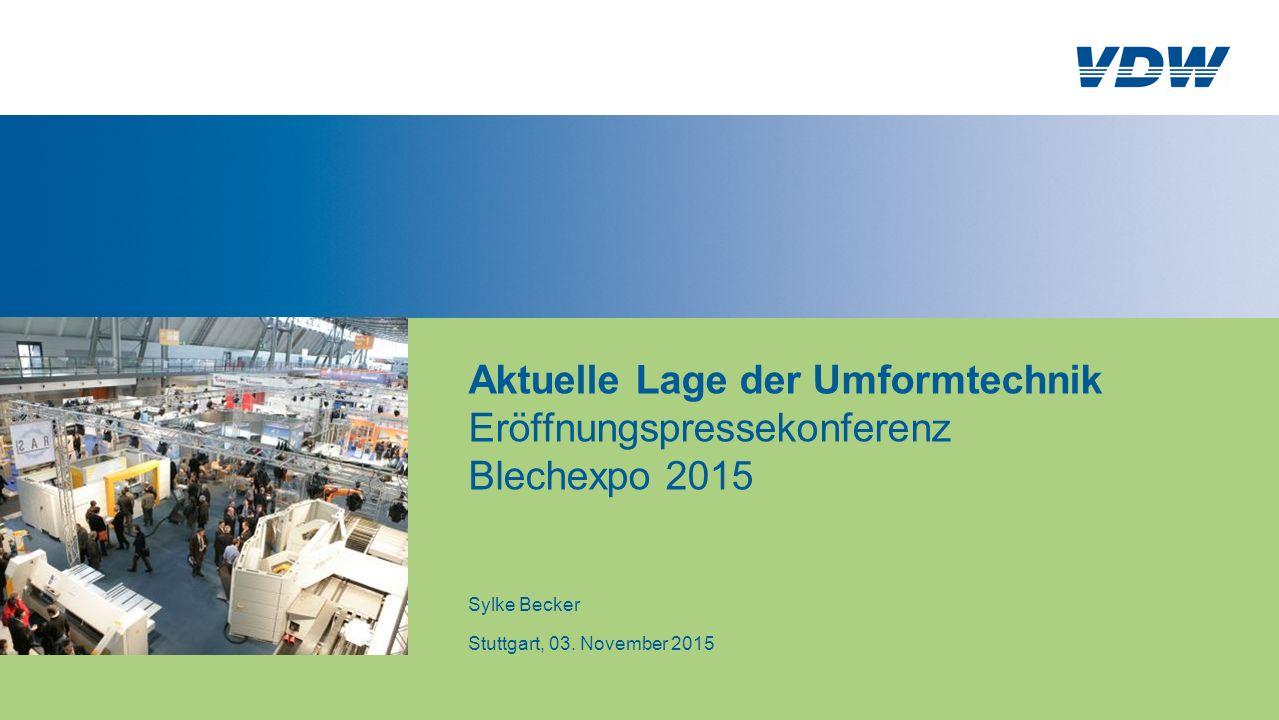 Sylke Becker Stuttgart, 03. November 2015 Aktuelle Lage der Umformtechnik Eröffnungspressekonferenz Blechexpo 2015