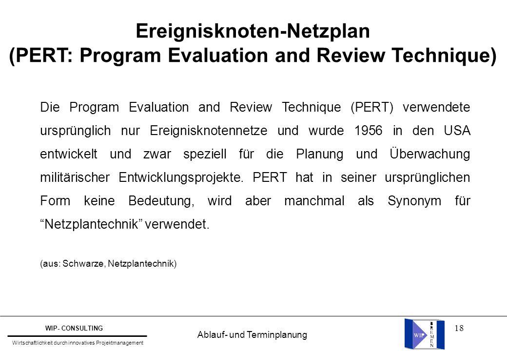 18 Die Program Evaluation and Review Technique (PERT) verwendete ursprünglich nur Ereignisknotennetze und wurde 1956 in den USA entwickelt und zwar sp