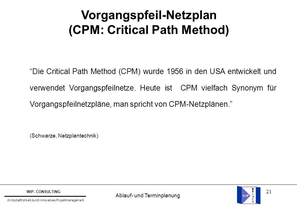"""21 """"Die Critical Path Method (CPM) wurde 1956 in den USA entwickelt und verwendet Vorgangspfeilnetze. Heute ist CPM vielfach Synonym für Vorgangspfeil"""