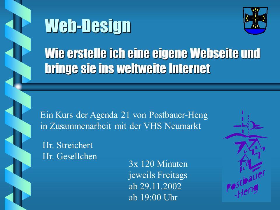 Web-Design Wie erstelle ich eine eigene Webseite und bringe sie ins weltweite Internet Ein Kurs der Agenda 21 von Postbauer-Heng in Zusammenarbeit mit der VHS Neumarkt Hr.
