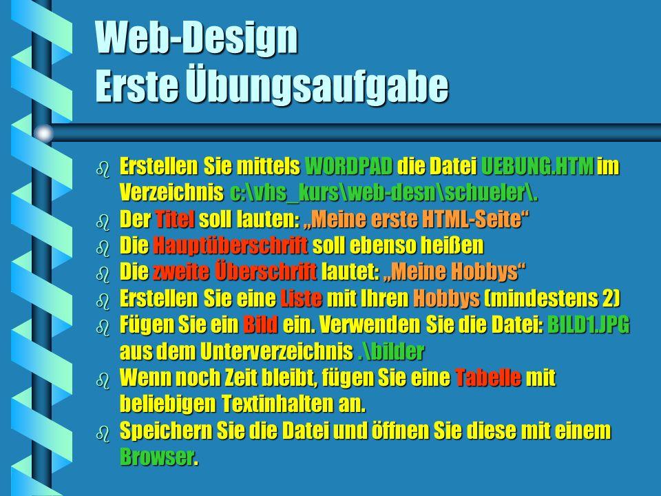 Web-Design Erste Übungsaufgabe b Erstellen Sie mittels WORDPAD die Datei UEBUNG.HTM im Verzeichnis c:\vhs_kurs\web-desn\schueler\. b Der Titel soll la