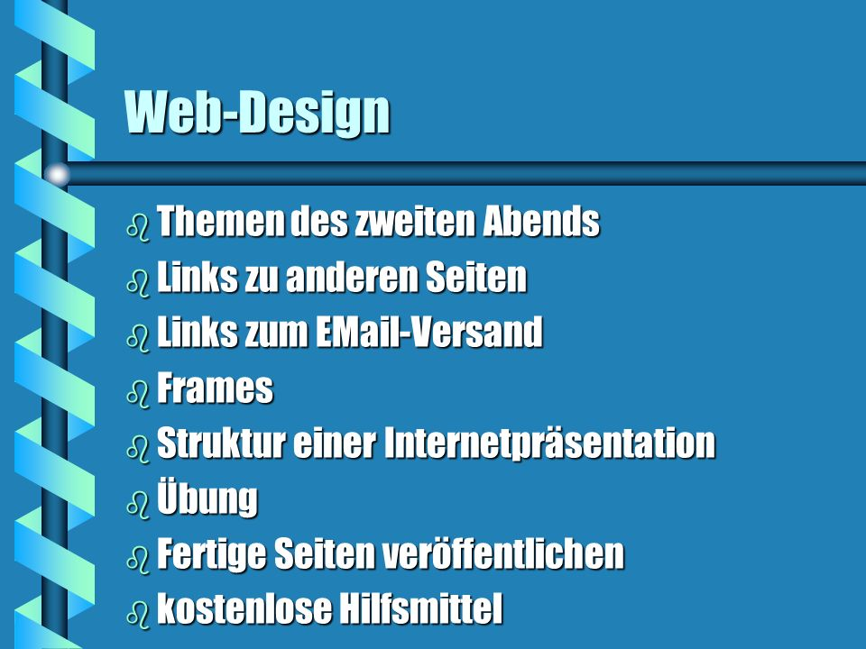 Web-Design b Themen des zweiten Abends b Links zu anderen Seiten b Links zum EMail-Versand b Frames b Struktur einer Internetpräsentation b Übung b Fertige Seiten veröffentlichen b kostenlose Hilfsmittel