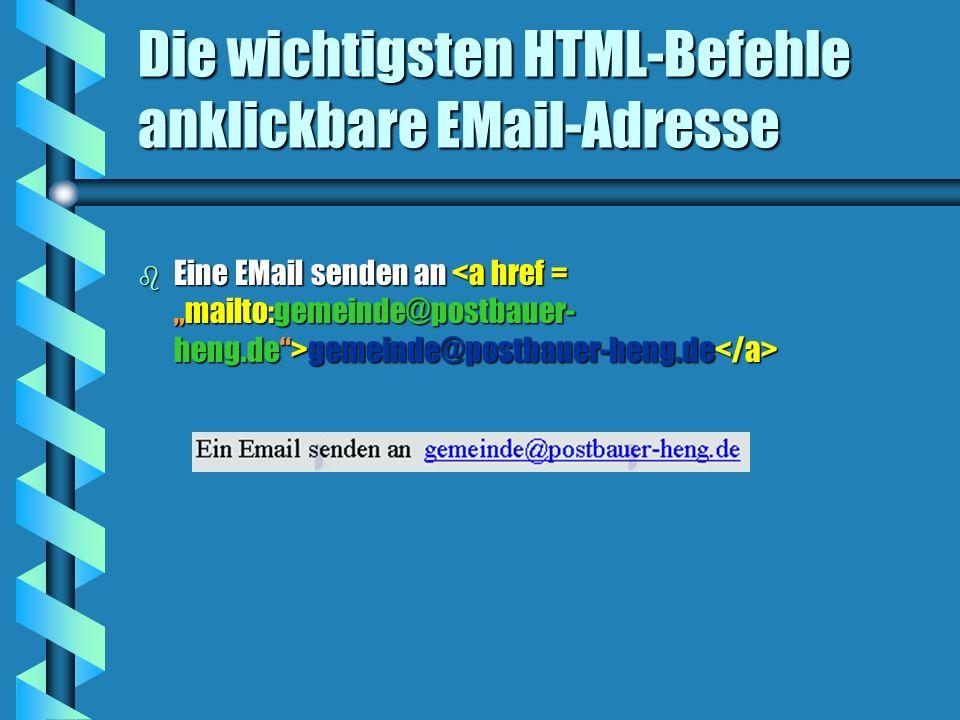 Die wichtigsten HTML-Befehle anklickbare EMail-Adresse b Eine EMail senden an gemeinde@postbauer-heng.de b Eine EMail senden an gemeinde@postbauer-heng.de