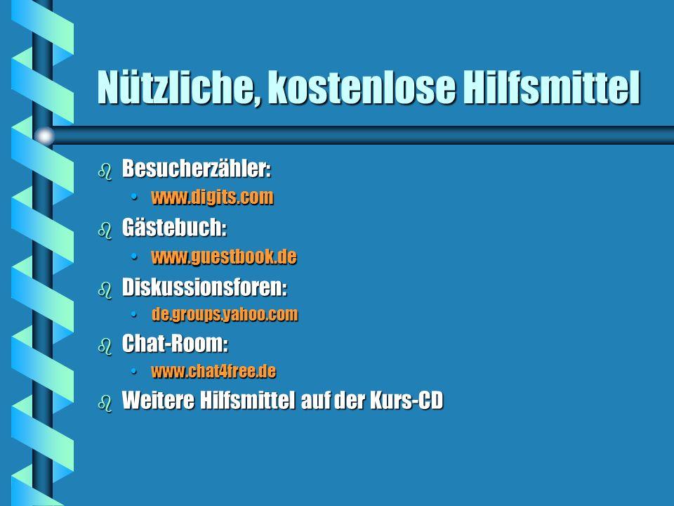 Nützliche, kostenlose Hilfsmittel b Besucherzähler: www.digits.comwww.digits.com b Gästebuch: www.guestbook.dewww.guestbook.de b Diskussionsforen: de.