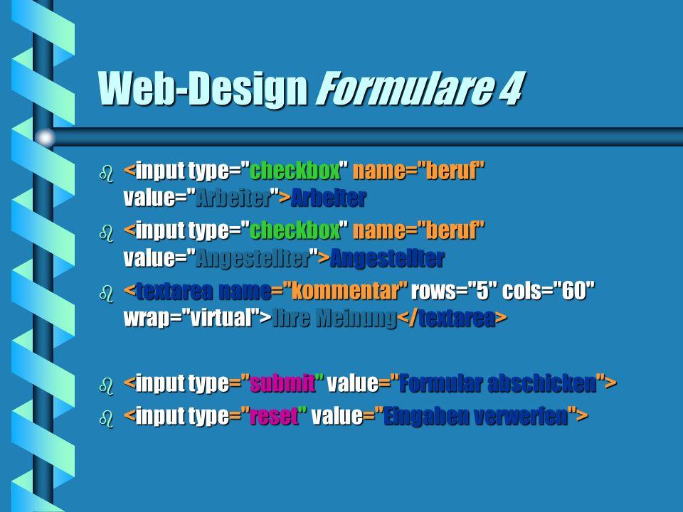 Web-Design Formulare 4 b Arbeiter b Angestellter b Ihre Meinung b Ihre Meinung b b