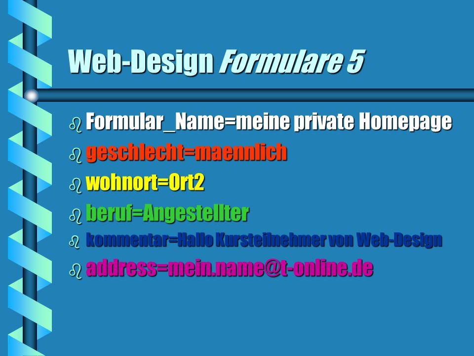 Web-Design Formulare 5 b Formular_Name=meine private Homepage b geschlecht=maennlich b wohnort=Ort2 b beruf=Angestellter b kommentar=Hallo Kursteilnehmer von Web-Design b address=mein.name@t-online.de