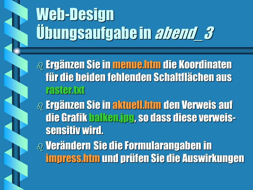 Web-Design Übungsaufgabe in abend_3 b Ergänzen Sie in menue.htm die Koordinaten für die beiden fehlenden Schaltflächen aus raster.txt b Ergänzen Sie in aktuell.htm den Verweis auf die Grafik balken.jpg, so dass diese verweis- sensitiv wird.
