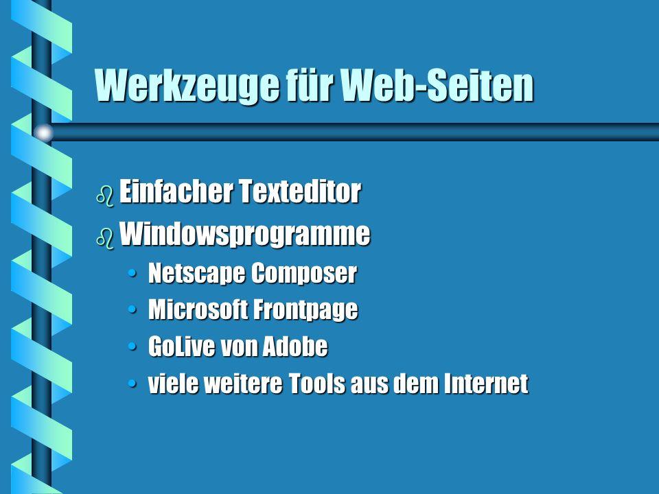 Werkzeuge für Web-Seiten b Einfacher Texteditor b Windowsprogramme Netscape ComposerNetscape Composer Microsoft FrontpageMicrosoft Frontpage GoLive von AdobeGoLive von Adobe viele weitere Tools aus dem Internetviele weitere Tools aus dem Internet