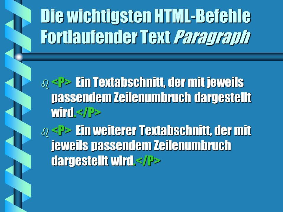 Die wichtigsten HTML-Befehle Fortlaufender Text Paragraph b Ein Textabschnitt, der mit jeweils passendem Zeilenumbruch dargestellt wird. b Ein Textabs