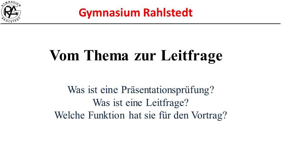 Gymnasium Rahlstedt Vom Thema zur Leitfrage Was ist eine Präsentationsprüfung? Was ist eine Leitfrage? Welche Funktion hat sie für den Vortrag?
