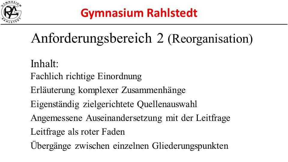 Gymnasium Rahlstedt Inhalt: Fachlich richtige Einordnung Erläuterung komplexer Zusammenhänge Eigenständig zielgerichtete Quellenauswahl Angemessene Au
