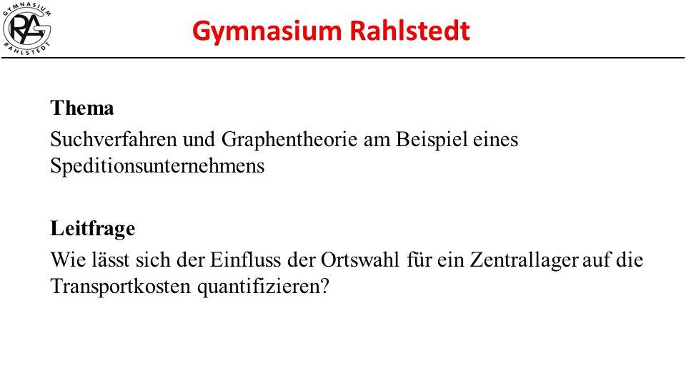 Gymnasium Rahlstedt Thema Suchverfahren und Graphentheorie am Beispiel eines Speditionsunternehmens Leitfrage Wie lässt sich der Einfluss der Ortswahl