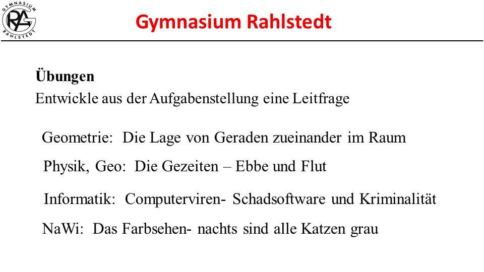 Gymnasium Rahlstedt Übungen Entwickle aus der Aufgabenstellung eine Leitfrage Geometrie: Die Lage von Geraden zueinander im Raum Physik, Geo: Die Geze