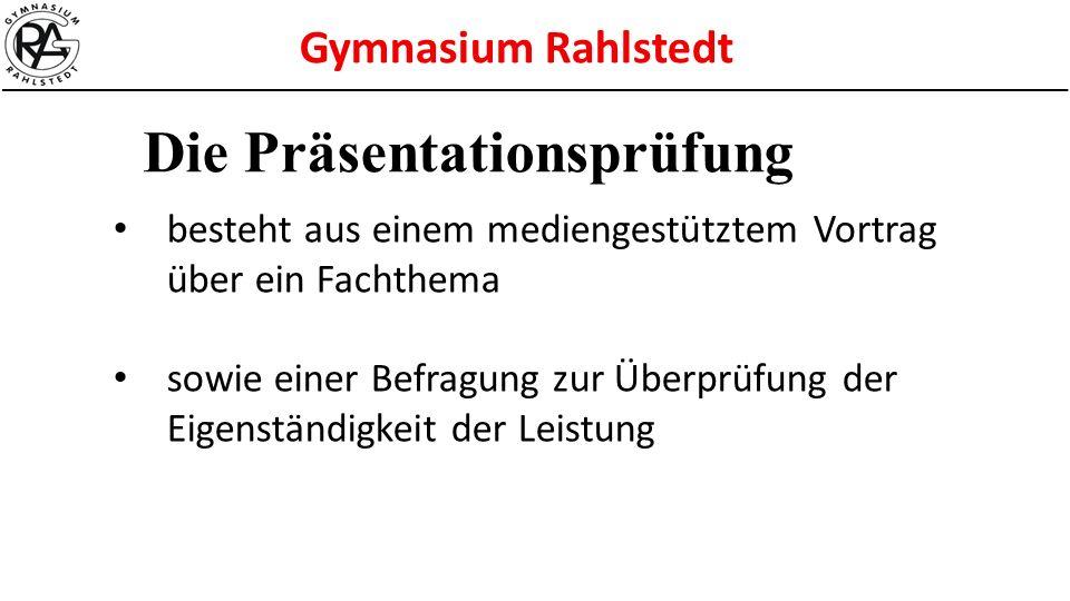 Gymnasium Rahlstedt besteht aus einem mediengestütztem Vortrag über ein Fachthema sowie einer Befragung zur Überprüfung der Eigenständigkeit der Leist