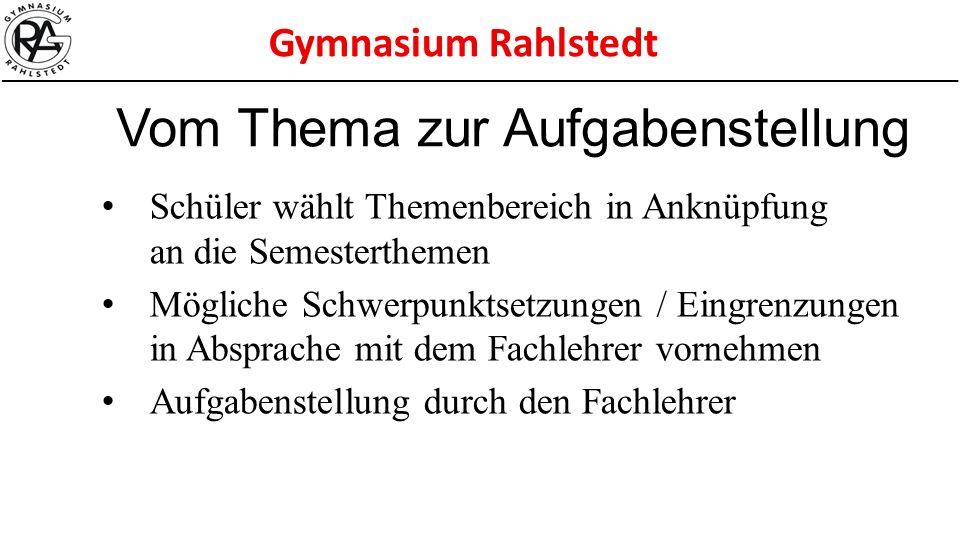 Gymnasium Rahlstedt Schüler wählt Themenbereich in Anknüpfung an die Semesterthemen Mögliche Schwerpunktsetzungen / Eingrenzungen in Absprache mit dem
