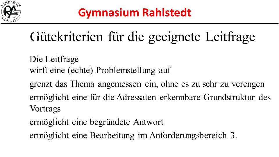 Gymnasium Rahlstedt Die Leitfrage wirft eine (echte) Problemstellung auf grenzt das Thema angemessen ein, ohne es zu sehr zu verengen ermöglicht eine