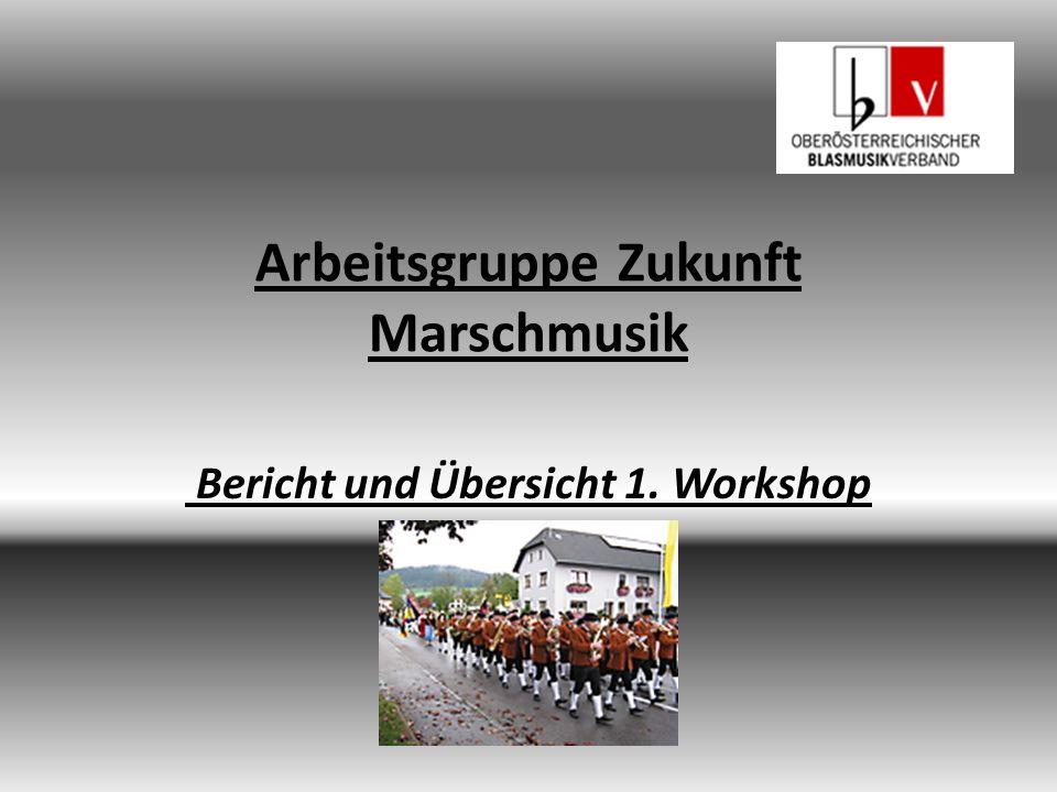 Arbeitsgruppe Zukunft Marschmusik Bericht und Übersicht 1. Workshop