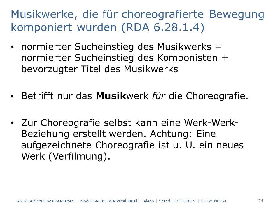 Musikwerke, die für choreografierte Bewegung komponiert wurden (RDA 6.28.1.4) normierter Sucheinstieg des Musikwerks = normierter Sucheinstieg des Kom