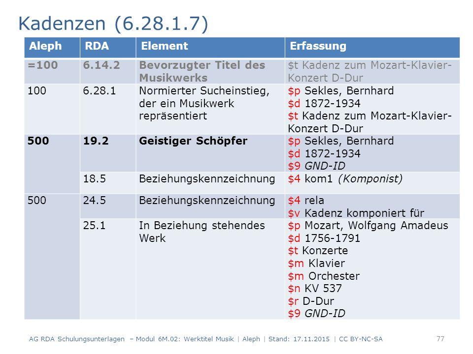 Kadenzen (6.28.1.7) AG RDA Schulungsunterlagen – Modul 6M.02: Werktitel Musik | Aleph | Stand: 17.11.2015 | CC BY-NC-SA 77 AlephRDAElementErfassung =1
