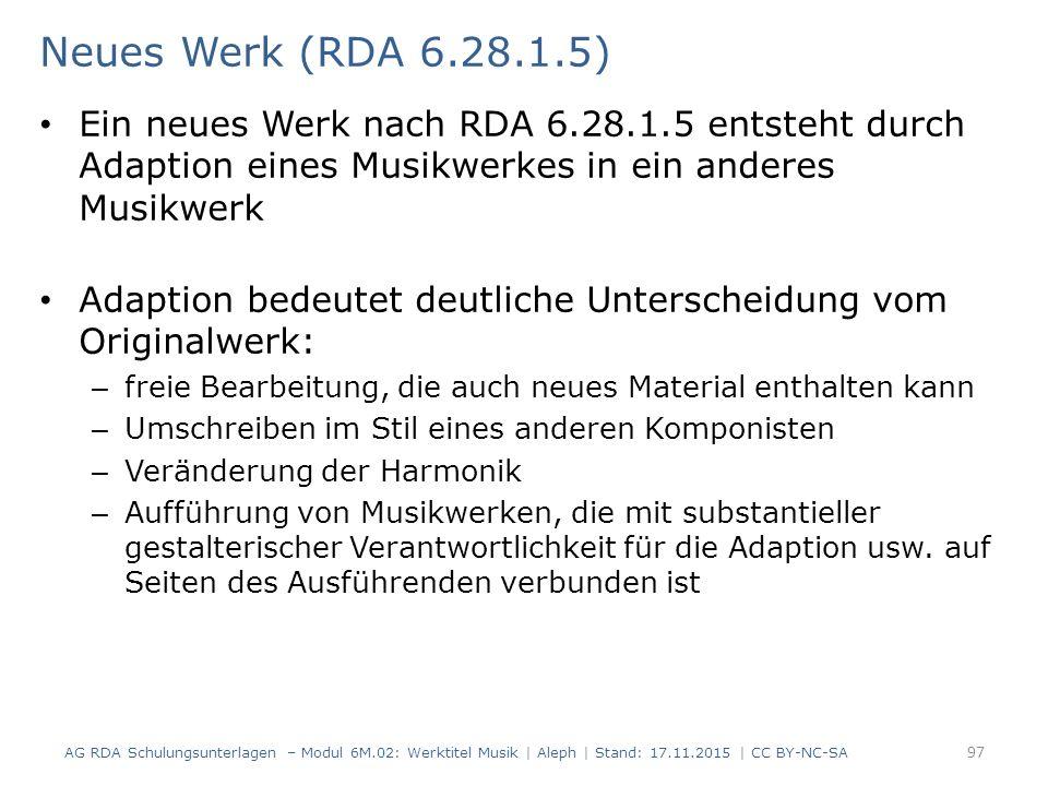 Neues Werk (RDA 6.28.1.5) Ein neues Werk nach RDA 6.28.1.5 entsteht durch Adaption eines Musikwerkes in ein anderes Musikwerk Adaption bedeutet deutli