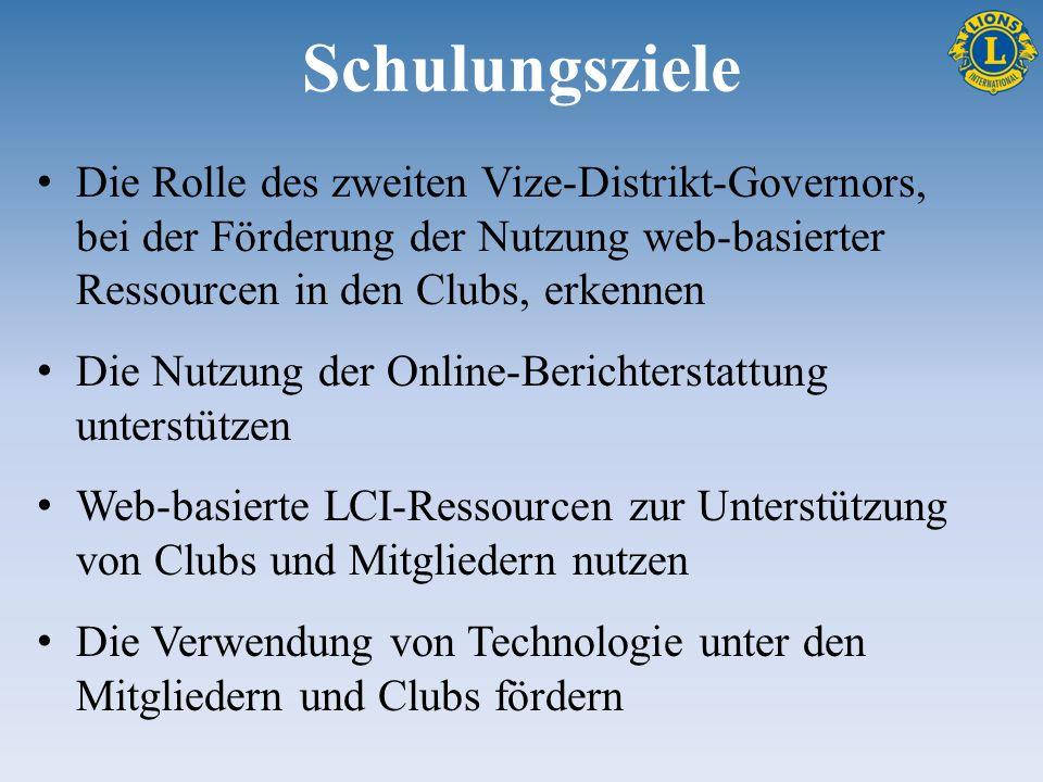 Schulungsziele Die Rolle des zweiten Vize-Distrikt-Governors, bei der Förderung der Nutzung web-basierter Ressourcen in den Clubs, erkennen Die Nutzung der Online-Berichterstattung unterstützen Web-basierte LCI-Ressourcen zur Unterstützung von Clubs und Mitgliedern nutzen Die Verwendung von Technologie unter den Mitgliedern und Clubs fördern