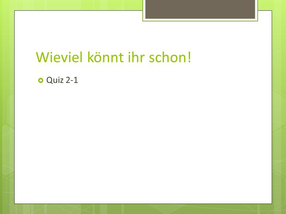 Wieviel könnt ihr schon!  Quiz 2-1