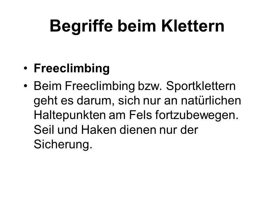 Begriffe beim Klettern Freeclimbing Beim Freeclimbing bzw. Sportklettern geht es darum, sich nur an natürlichen Haltepunkten am Fels fortzubewegen. Se