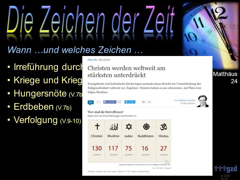  GZD 2015  Matthäus 24 Wann …und welches Zeichen … Irreführung durch falsche Heilsbringer (V.4-5) Kriege und Kriegsgefahren (V.6-7a) Hungersnöte (V.7b) Erdbeben (V.7b) Verfolgung (V.9-10)