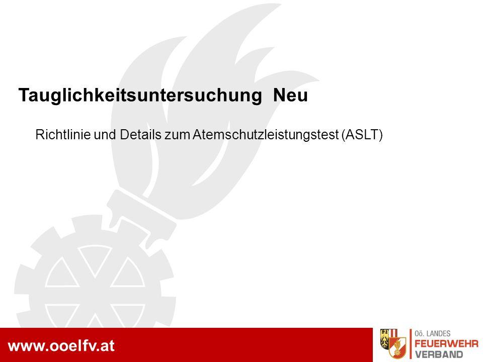 www.ooelfv.at Tauglichkeitsuntersuchung Neu Richtlinie und Details zum Atemschutzleistungstest (ASLT)