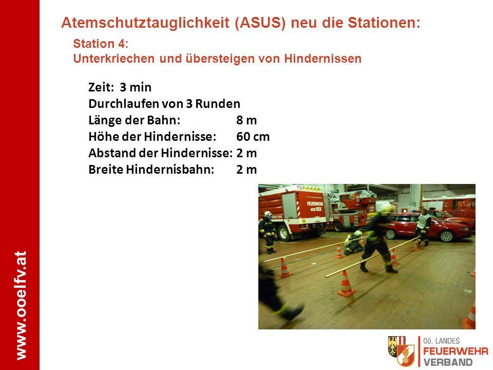 www.ooelfv.at Atemschutztauglichkeit (ASUS) neu die Stationen: Station 4: Unterkriechen und übersteigen von Hindernissen Zeit: 3 min Durchlaufen von 3