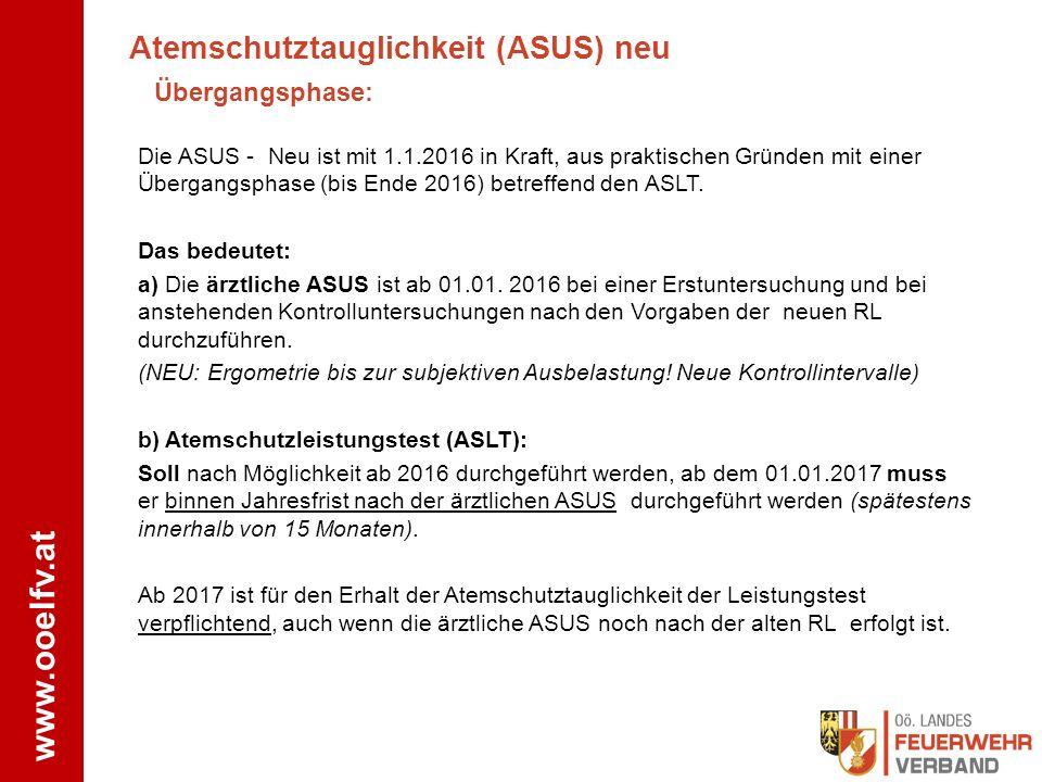 www.ooelfv.at Die ASUS - Neu ist mit 1.1.2016 in Kraft, aus praktischen Gründen mit einer Übergangsphase (bis Ende 2016) betreffend den ASLT. Das bede