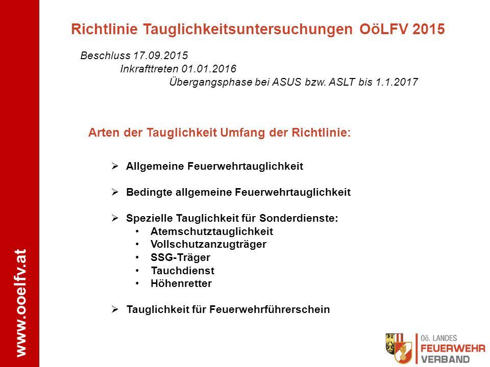 www.ooelfv.at Richtlinie Tauglichkeitsuntersuchungen OöLFV 2015 Beschluss 17.09.2015 Inkrafttreten 01.01.2016 Übergangsphase bei ASUS bzw. ASLT bis 1.