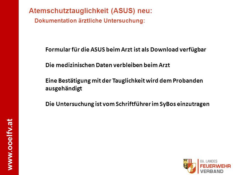 www.ooelfv.at Atemschutztauglichkeit (ASUS) neu: Dokumentation ärztliche Untersuchung: Formular für die ASUS beim Arzt ist als Download verfügbar Die