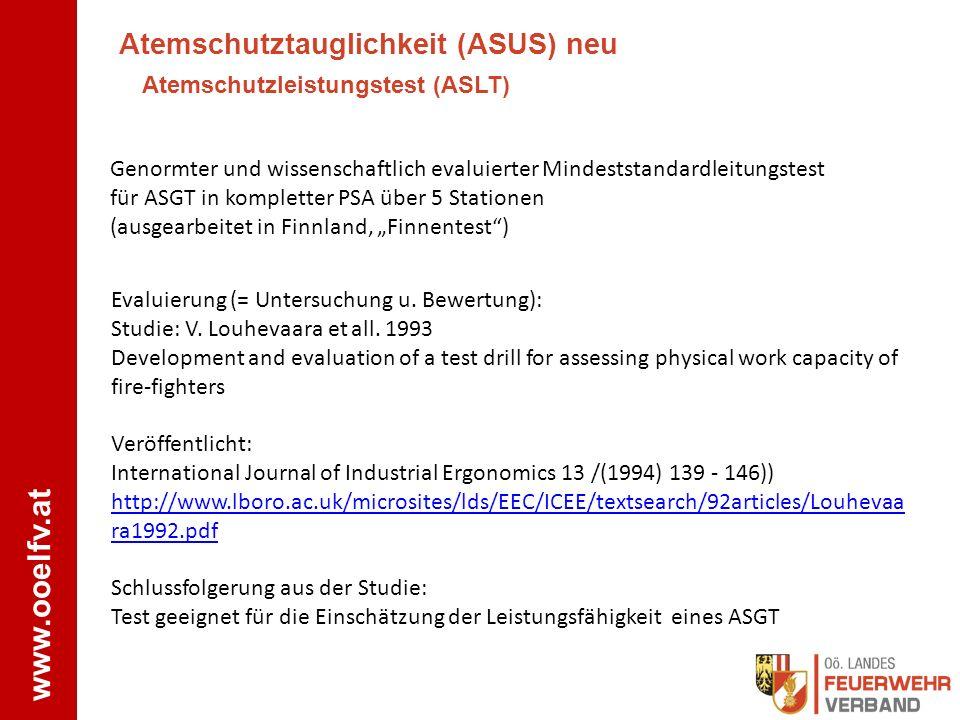 www.ooelfv.at Atemschutztauglichkeit (ASUS) neu Atemschutzleistungstest Beurteilungskriterien: Zeit:ASLT Maximalzeit: 14,5 min Luftverbrauch:max.