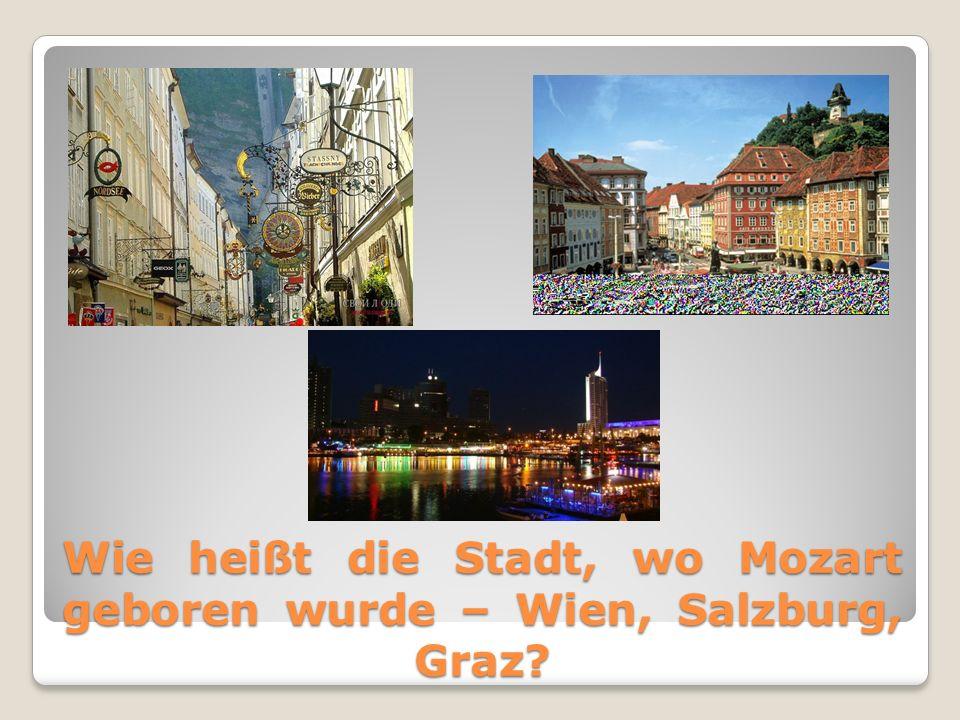Wie heißt die Stadt, wo Mozart geboren wurde – Wien, Salzburg, Graz?