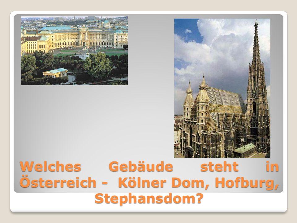 Welches Gebäude steht in Österreich - Kölner Dom, Hofburg, Stephansdom?