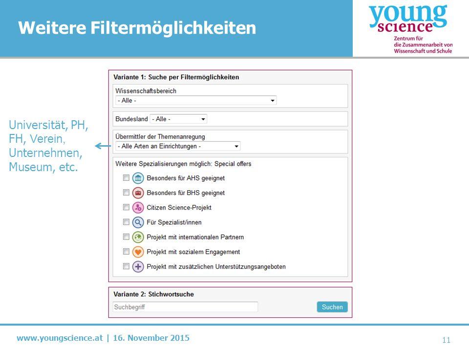 www.youngscience.at | 16. November 2015 Weitere Filtermöglichkeiten 11 Universität, PH, FH, Verein, Unternehmen, Museum, etc.
