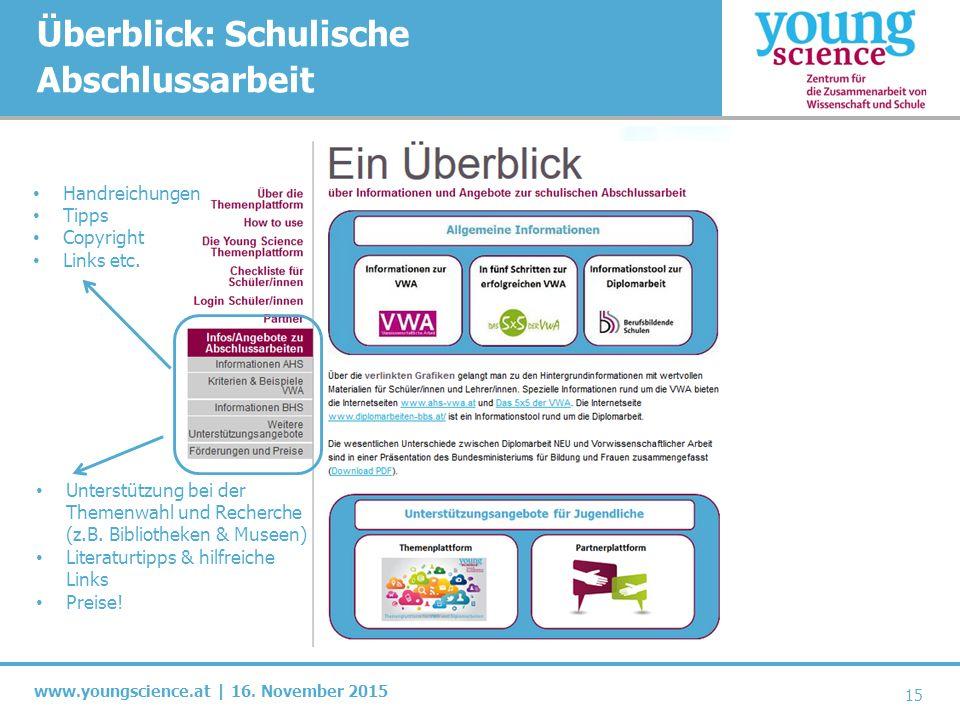 www.youngscience.at | 16. November 2015 Überblick: Schulische Abschlussarbeit 15 Handreichungen Tipps Copyright Links etc. Unterstützung bei der Theme