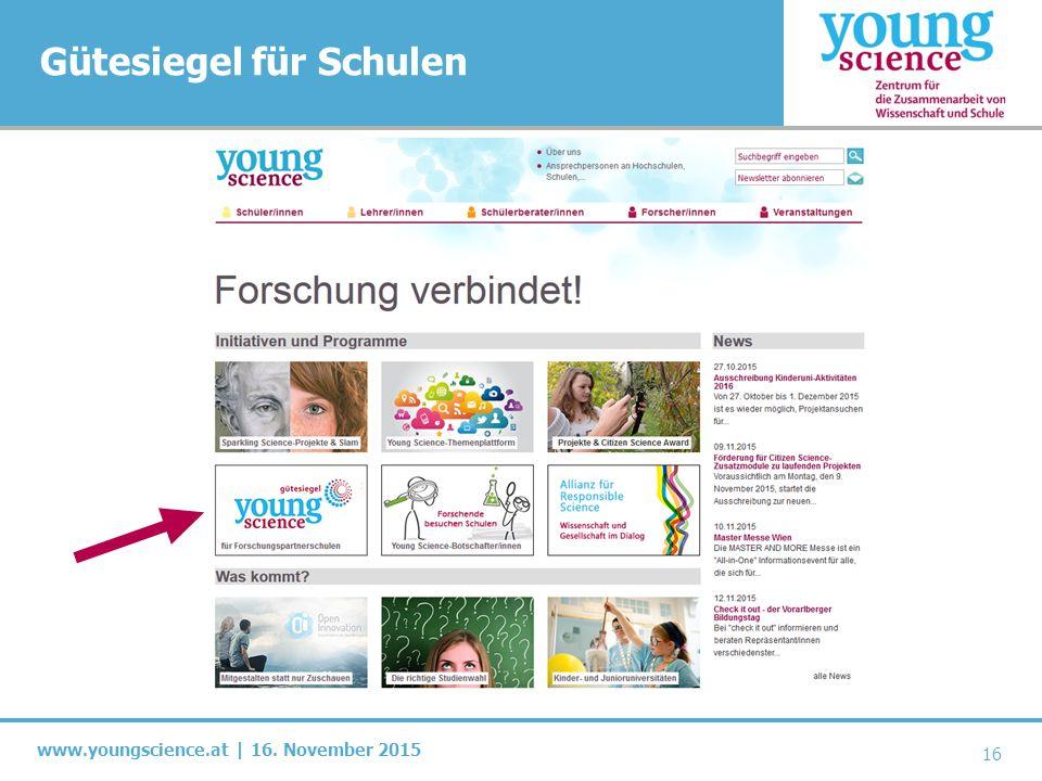 www.youngscience.at | 16. November 2015 Gütesiegel für Schulen 16