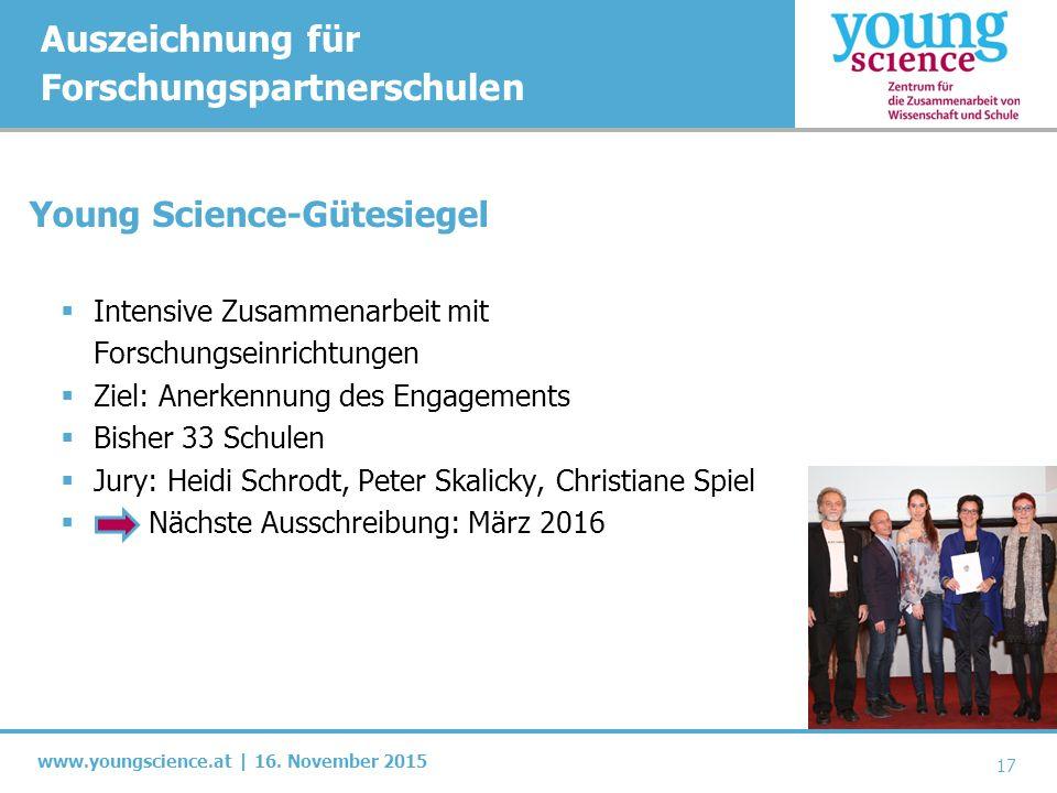 www.youngscience.at | 16. November 2015 Auszeichnung für Forschungspartnerschulen Young Science-Gütesiegel  Intensive Zusammenarbeit mit Forschungsei